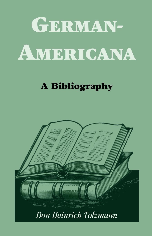 Don Heinrich Tolzmann German-Americana. A Bibliography