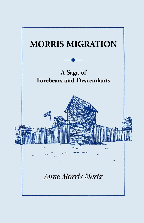 Anne Morris Mertz Migration. A Saga of Forebears and Descendants