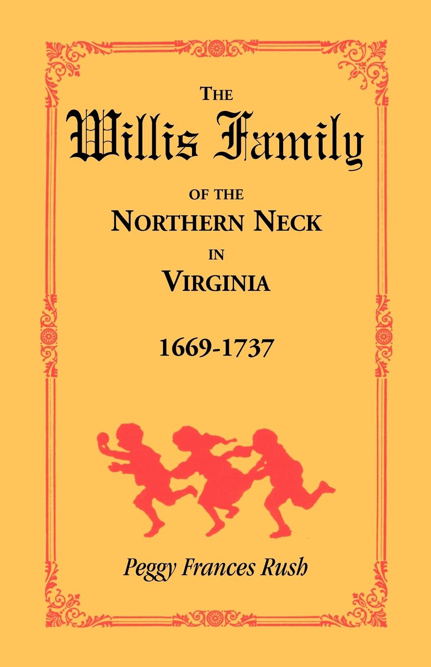 Peggy Frances Rush The Willis Family of the Northern Neck in Virginia, 1669-1737 what was the gold rush