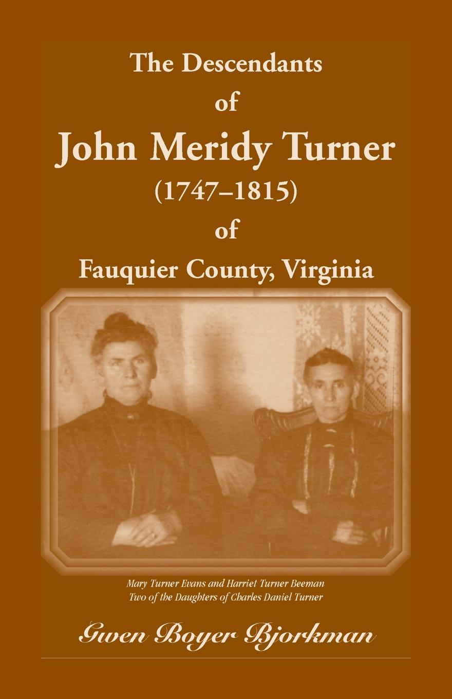 Gwen Boyer Bjorkman The Descendants of John Meridy Turner (1747 - 1815) of Fauquier County, Virginia william b 1867 brown family history of jeremiah fenton 1764 1841 of adams county ohio and his descendants