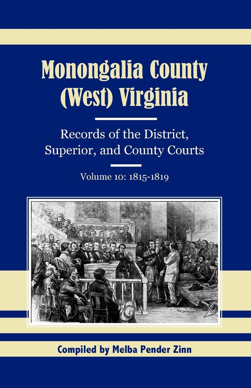 все цены на Melba Pender Zinn Monongalia County, (West) Virginia, Records of the District, Superior, and County Courts, Volume 10. 1815-1819 онлайн
