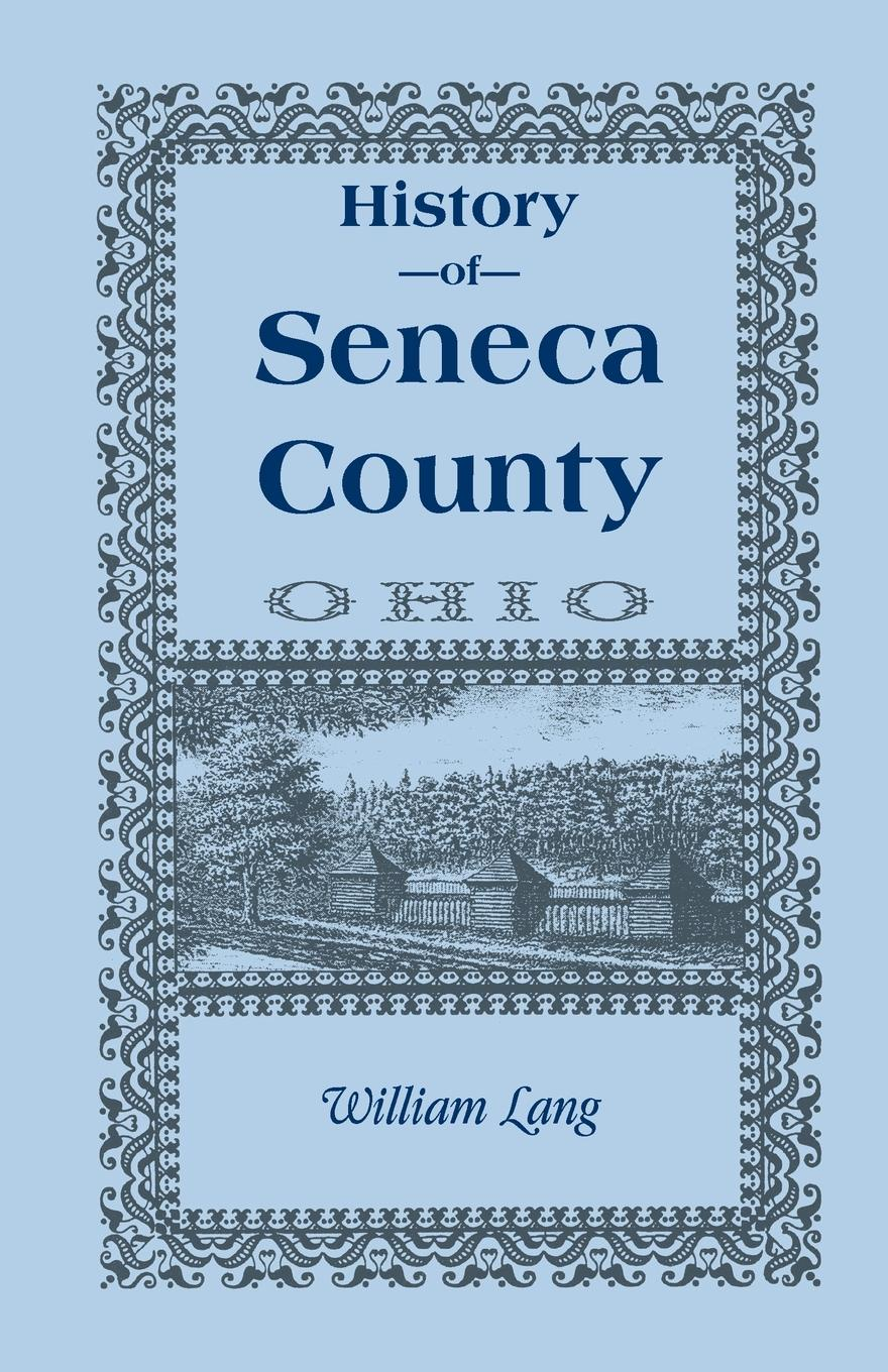 William Lang History of Seneca County (Ohio), from the Close of the Revolutionary War to July, 1880