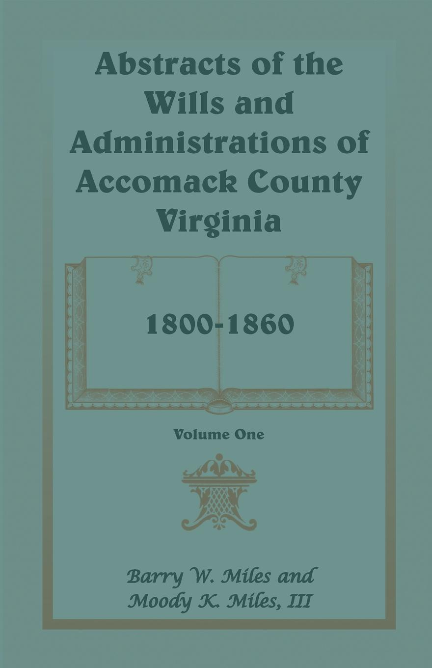 цены Barry W. Miles, III Moody K. Miles Abstracts of the Wills and Administrations of Accomack County, Virginia, 1800-1860