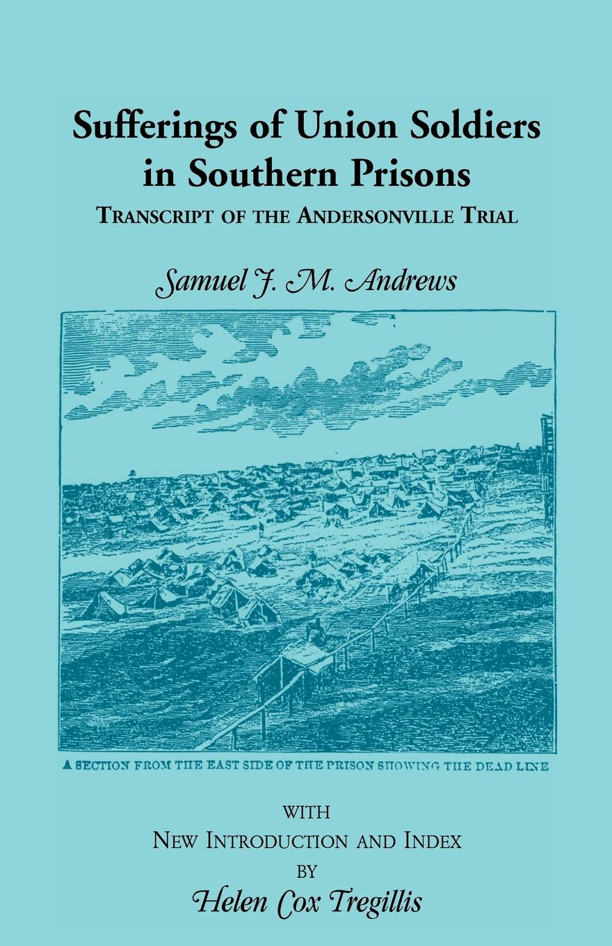 Samuel J. M. Andrews Sufferings of Union Soldiers in Southern Prisons. Transcript of Andersonville Trial andrews silas milton the sabbath at home
