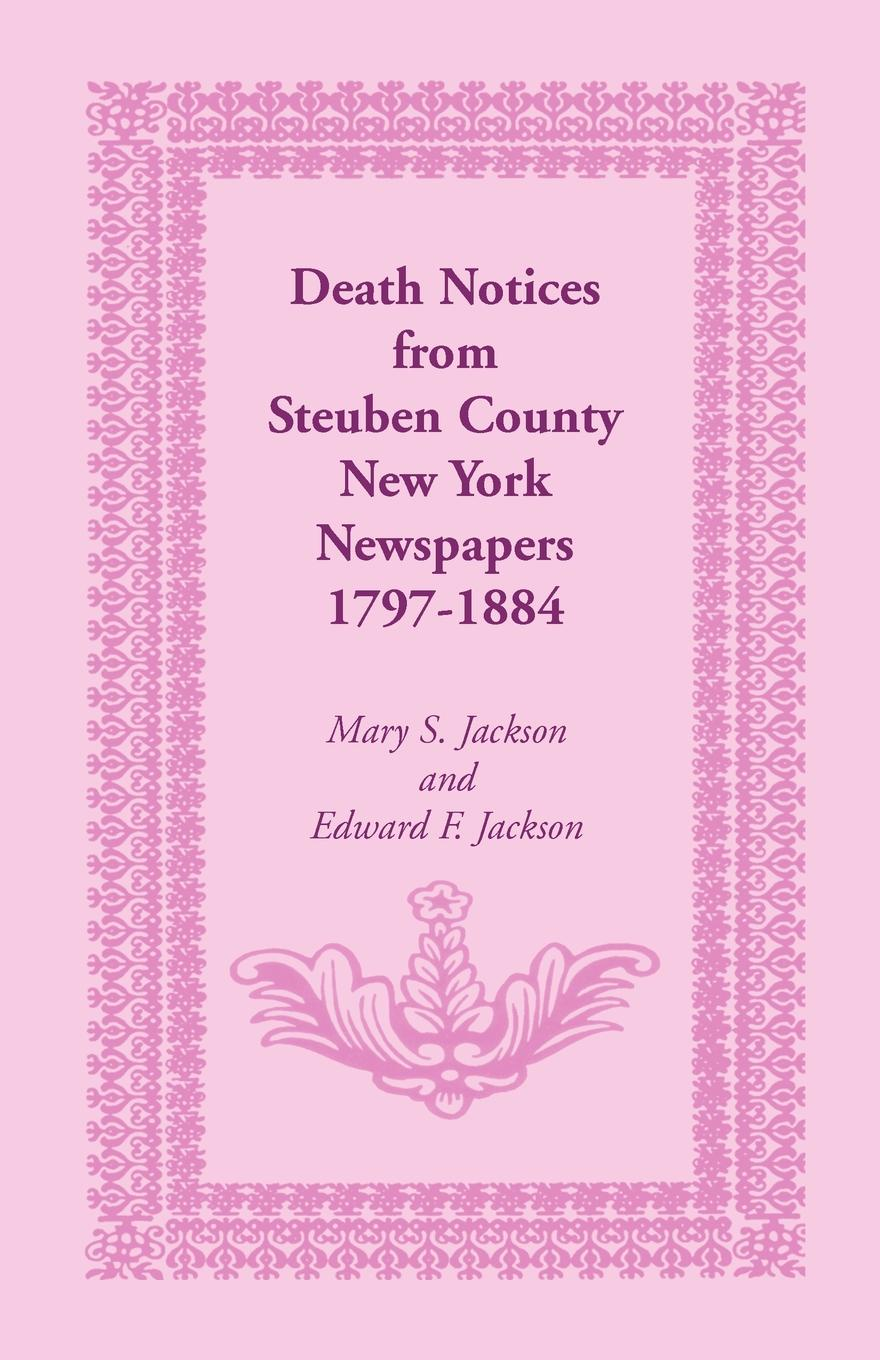 Mary S. Jackson, Edward F. Jackson Death Notices from Steuben County, New York Newspapers, 1797-1884 t apoleon cheney historical sketch of the chemung valley new york elmira and chemung county and broome herkimer livingston montgomery onondaga ontario otsego schoharie schuyler steuben tioga ulster counties