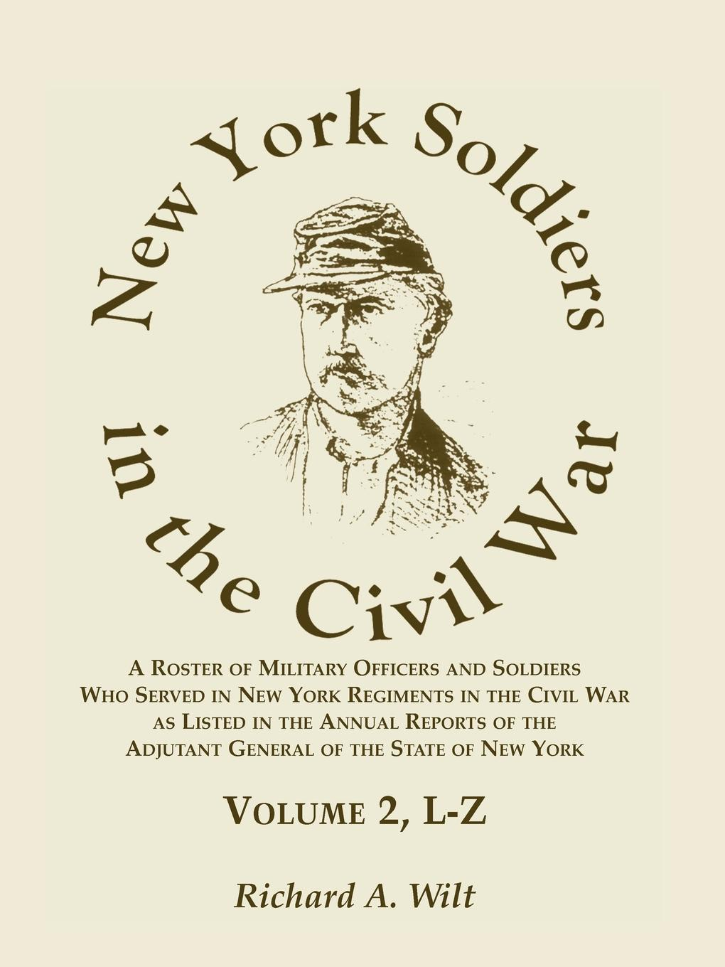 Richard A Wilt New York Soldiers in the Civil War, A Roster of Military Officers and Soldiers Who Served in New York Regiments in the Civil War as Listed in the Annual Reports of the Adjutant General of the State of New York, Volume 2 L-Z peter godwin the three of u s a new life in new york