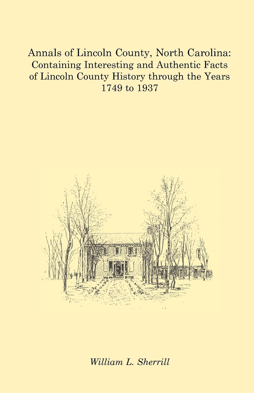 William L. Sherrill Annals of Lincoln County, North Carolina. Containing Interesting and Authentic Facts of Lincoln County History Through the Years 1749 to 1937 graham stewart the history of the times the murdoch years