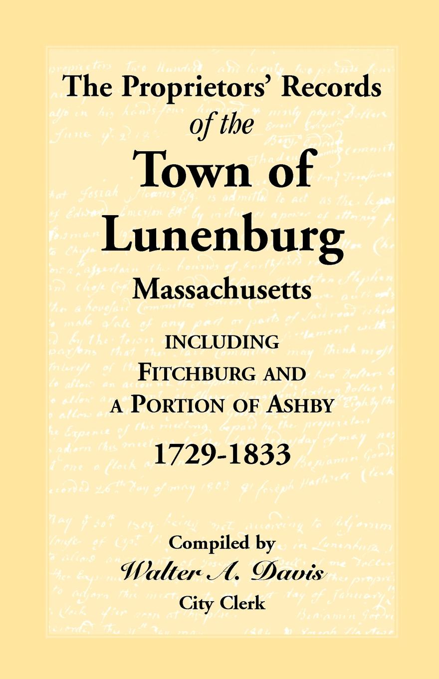 The Proprietors` Records of the Town of Lunenburg, Massachusetts, Including Fitchburg and a Portion of Ashby, 1729-1833