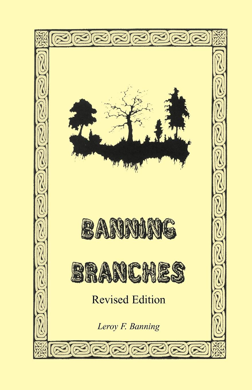 Leroy F. Banning Banning Branches. Revised Edition lynna banning smoke river family