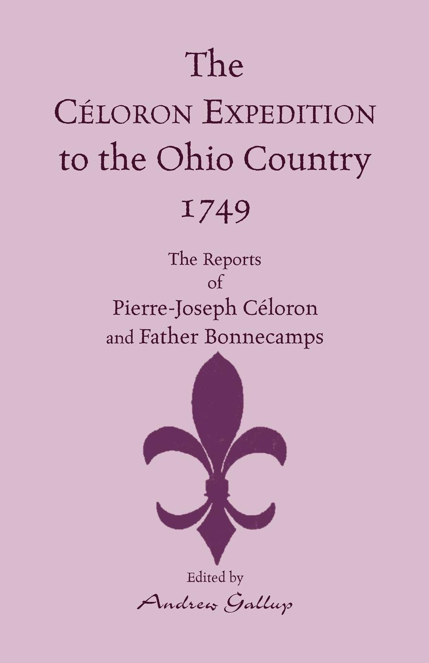 Pierre-Joseph Celoron De Blainville, Andrew Gallup The Expedition to the Ohio Country, 1749. Reports of and Father Bonnecamps