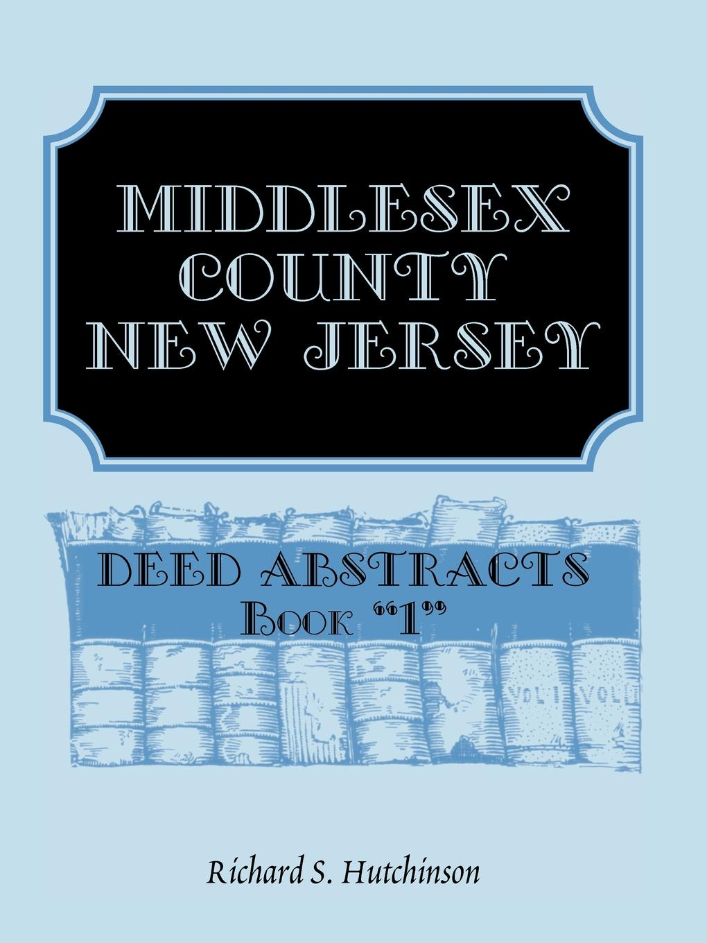 Richard S. Hutchinson Middlesex County, New Jersey, Deed Abstracts Book 1