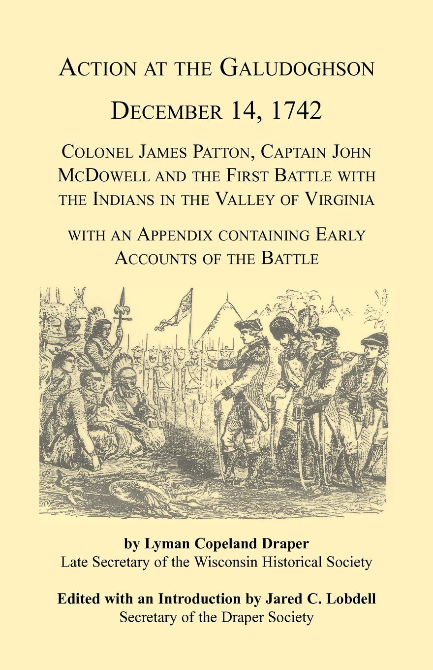 Фото - Jared C. Lobdell Action at the Galudoghson, December 14, 1742. Colonel James Patton, Captain John McDowell and the First Battle with the Indians in the Valley of Virginia with an Appendix Containing Early Accounts of the Battle james campbell nicholas bill karey draper proceedings of the first conference of the construction history society