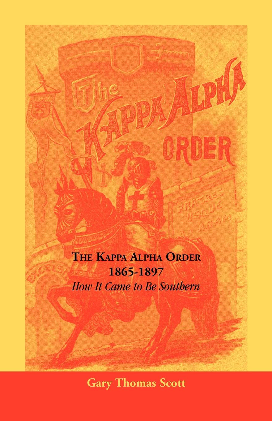 Gary Thomas Scott The Kappa Alpha Order, 1865-1897. How It Came To Be Southern kappa alpha massachusetts alpha a biographical record of the kappa alpha society in williams college