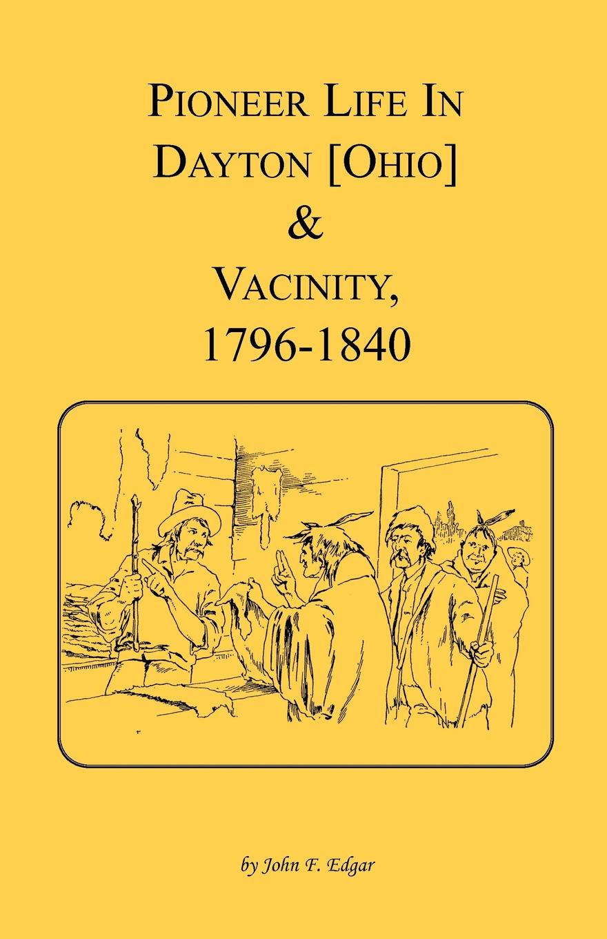 John F. Edgar Pioneer Life in Dayton .Ohio. and Vicinity, 1796-1840 thomas hinderwell the history and antiquities of scarborough and the vicinity