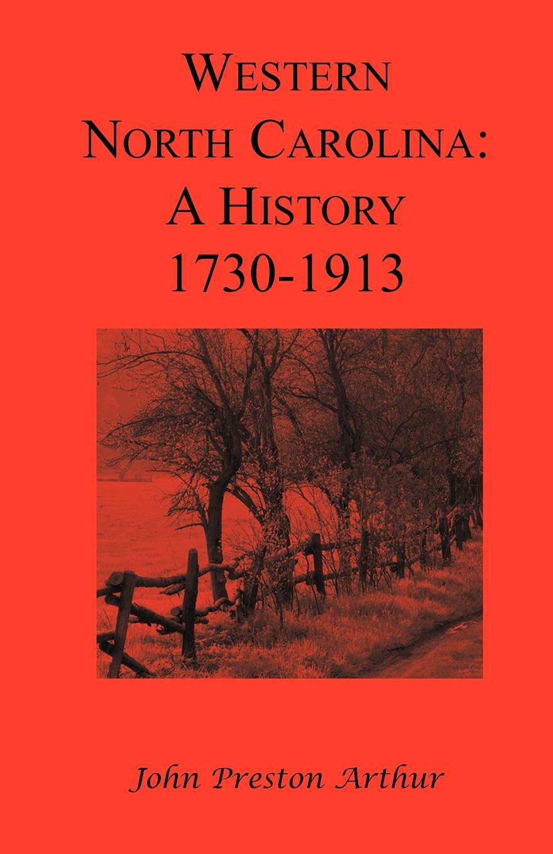 John Preston Arthur Western North Carolina. A History, 1730-1913