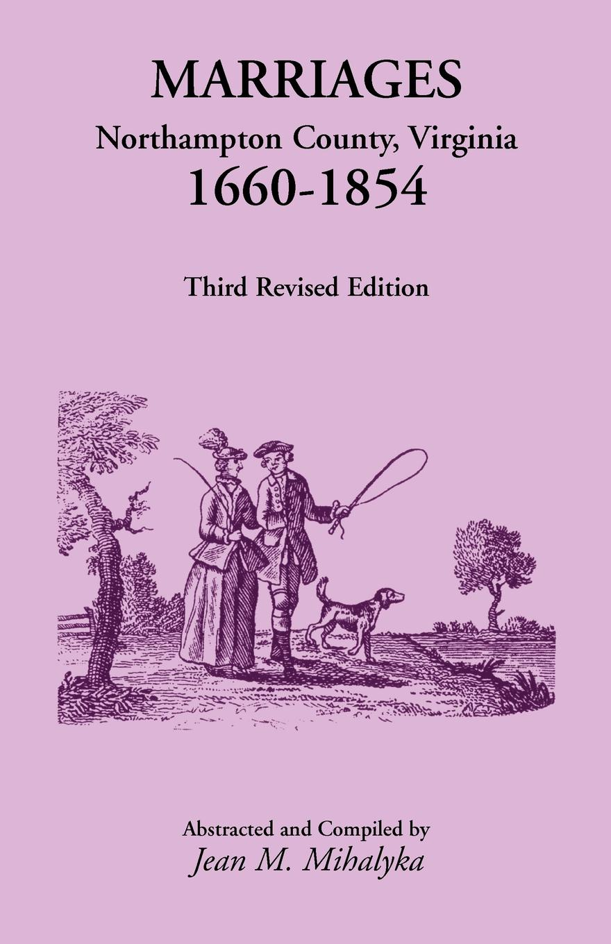 Jean M. Mihalyka Marriages. Northampton County, Virginia, 1660-1854, Third Revised Edition richmond m the marriage pact