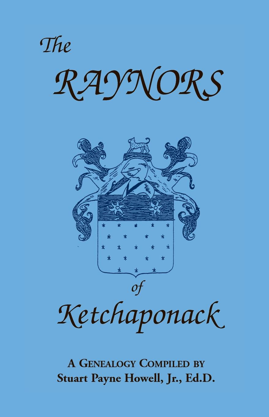 Stuart Payne Howell, Jr. Stuart P. Howell The Raynors of Ketchaponack. A Genealogy of the Descendants of Jonathan Raynor, Grandson of Thurston Raynor of Southampton, Long Island, New York фигурка heroes of the storm renegade commander raynor 17 см