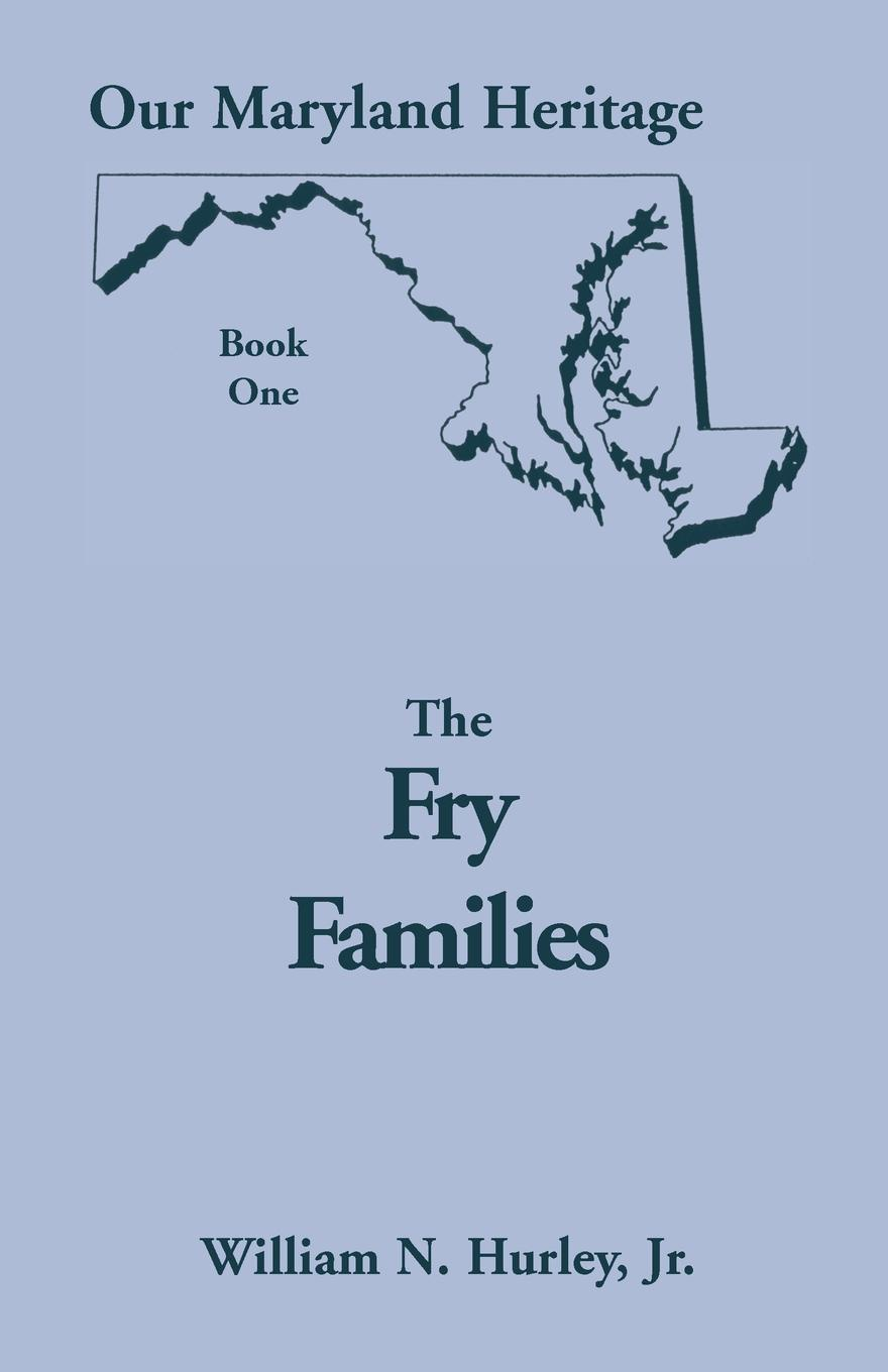 лучшая цена W. N. Hurley, Jr. William Neal Hurley Our Maryland Heritage, Book 1. The Fry Families