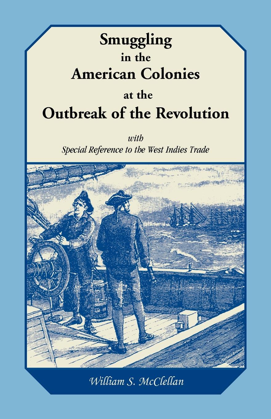 William S. McClellan Smuggling in the American Colonies at the Outbreak of the Revolution with Special Reference to the West Indies Trade цены онлайн