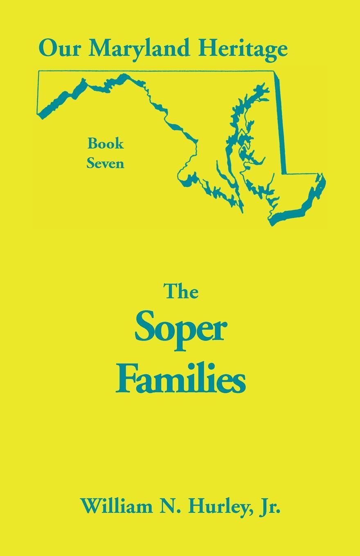 лучшая цена Jr. William Neal Hurley Our Maryland Heritage, Book 7. The Soper Family
