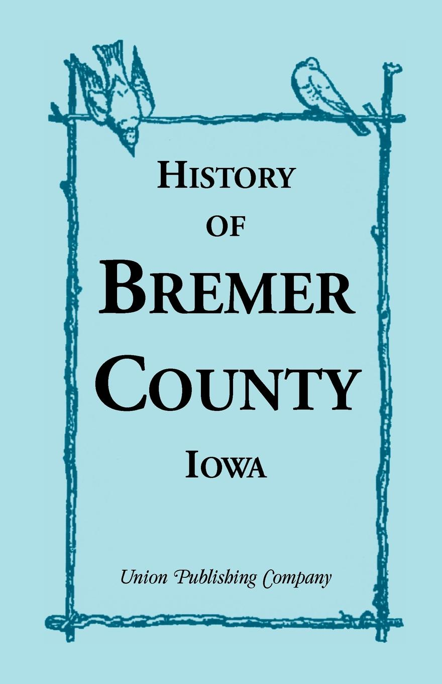 Union Publishing Company History of Bremer County, Iowa