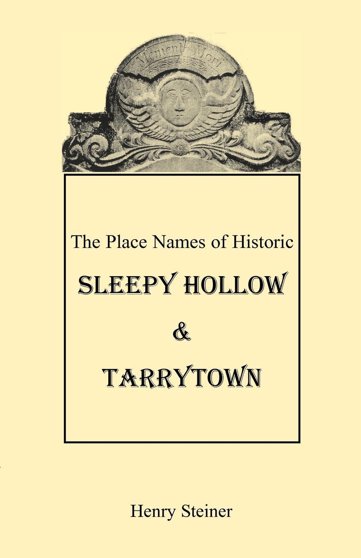 Henry Steiner The Place Names of Historic Sleepy Hollow & Tarrytown .New York. judy sierra the sleepy little alphabet