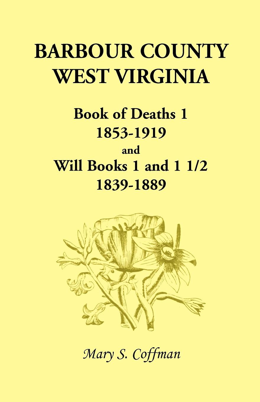 Mary Stemple Coffman Barbour County, West Virginia, Book of Deaths 1, 1853-1919 and Will Books 1 and 1 1/2, 1839-1889 robert h moore ii short historical sketches of page county virginia and its people volume 1 a collection of articles form the a oeheritage and heraldrya column of the page news