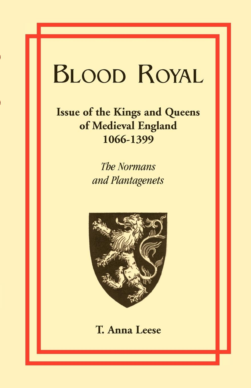 T. Anna Leese Blood Royal. Issue of the Kings and Queens of Medieval 1066-1399: The Normans and Plantagenets maurier d the kings general