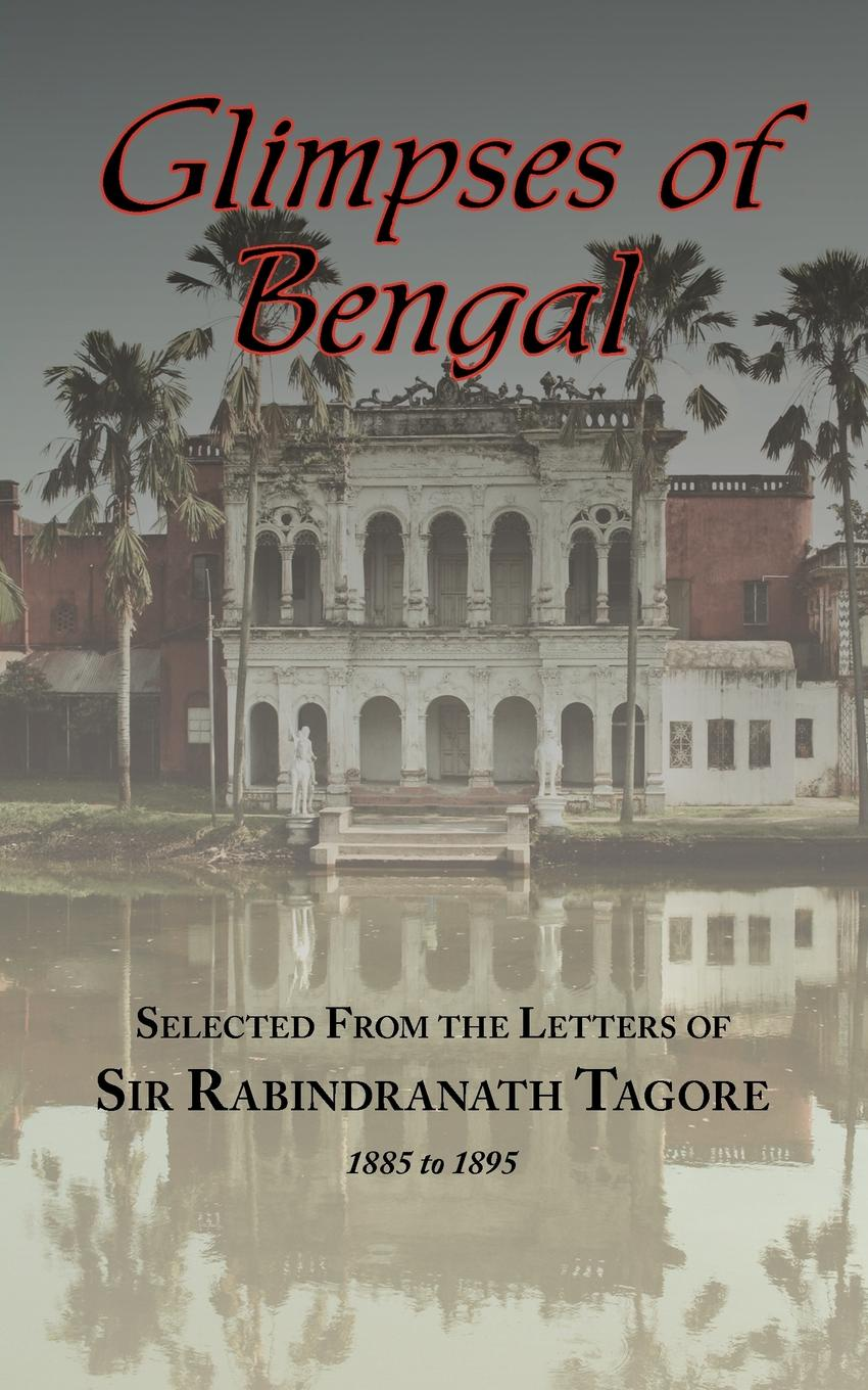 Rabindranath Tagore Glimpses of Bengal - Selected from the Letters of Sir Rabindranath Tagore 1885-1895