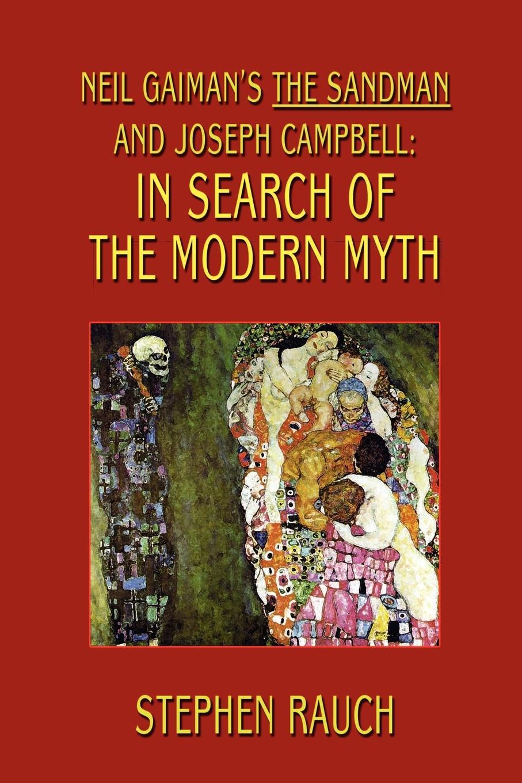 Stephen Rauch Neil Gaiman's The Sandman and Joseph Campbell. In Search of the Modern Myth gaiman n kramer e the sandman