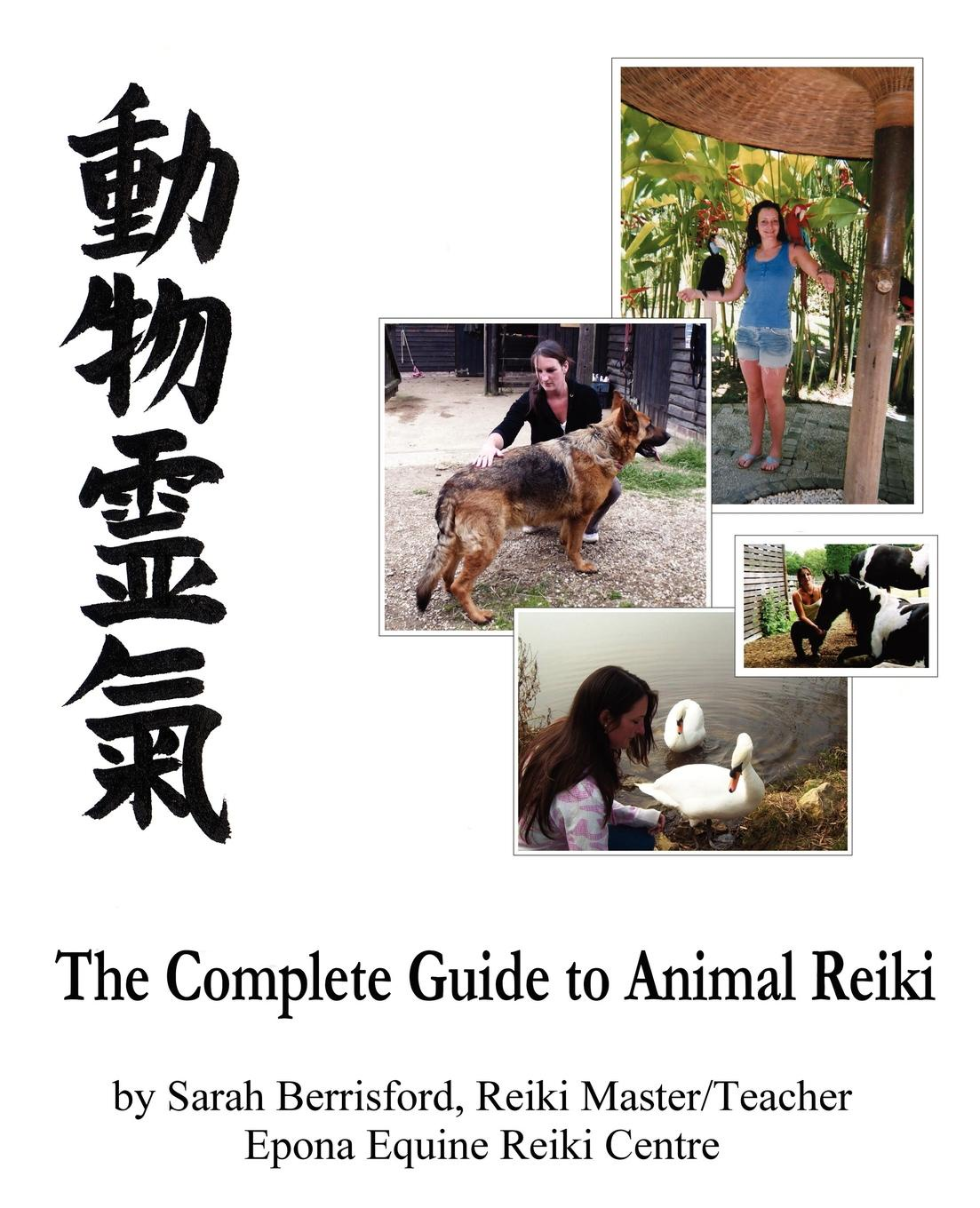 Sarah Berrisford The Complete Guide to Animal Reiki. animal healing using Reiki for animals, Reiki for dogs and cats, equine Reiki for horses essential reiki