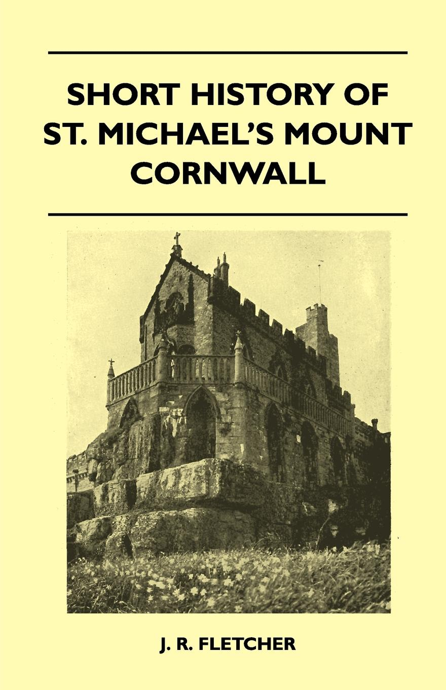 J. R. Fletcher Short History Of St. Michael's Mount Cornwall the rose the history of the world's favourite flower in 40 captivating roses with classic texts and rare beautiful prints