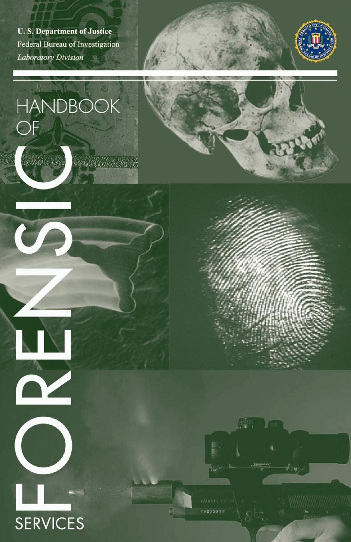 FBI Laboratory Service, U.S. Department of Justice FBI Handbook of Forensic Science mark daskin s service science
