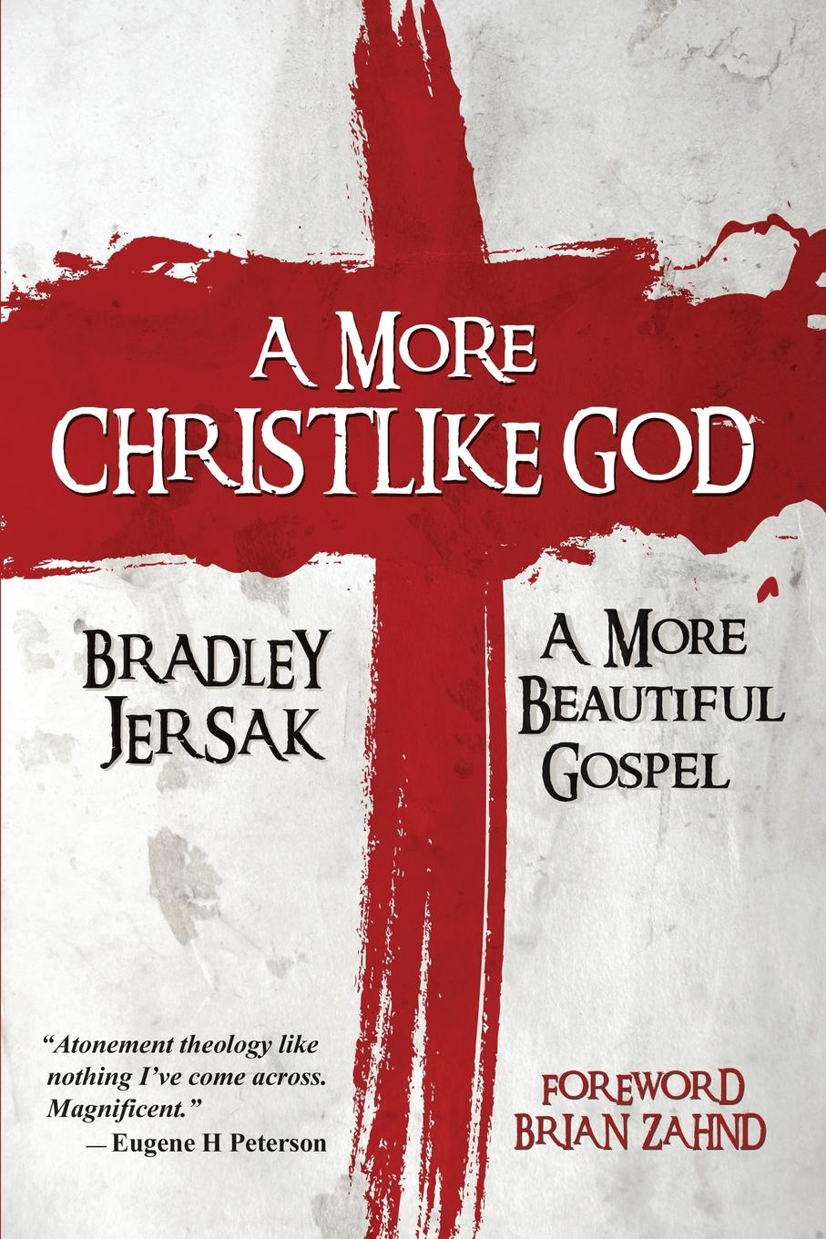 Bradley Jersak A More Christlike God. A More Beautiful Gospel bakunin mikhail aleksandrovich god and the state