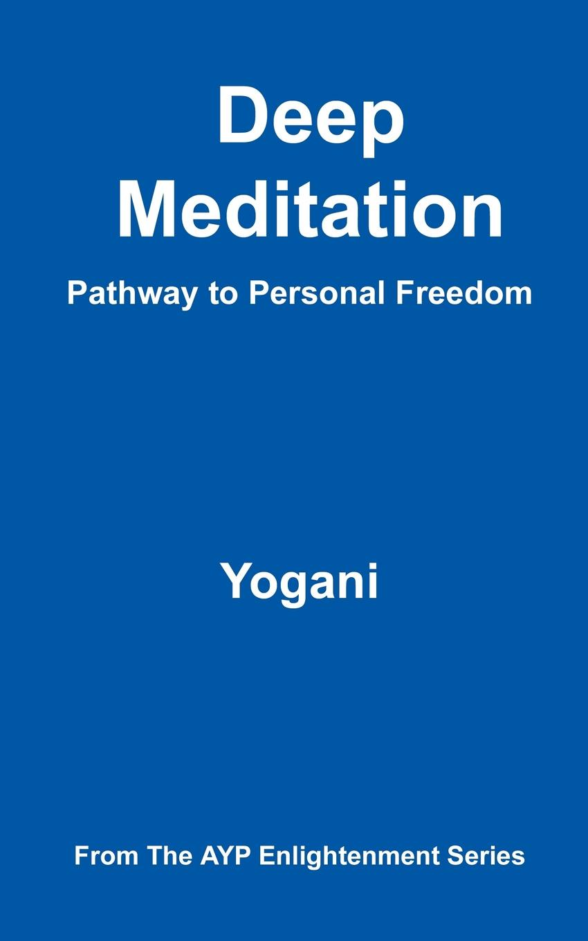 Yogani Deep Meditation - Pathway to Personal Freedom a novykh spiritual practices and meditations