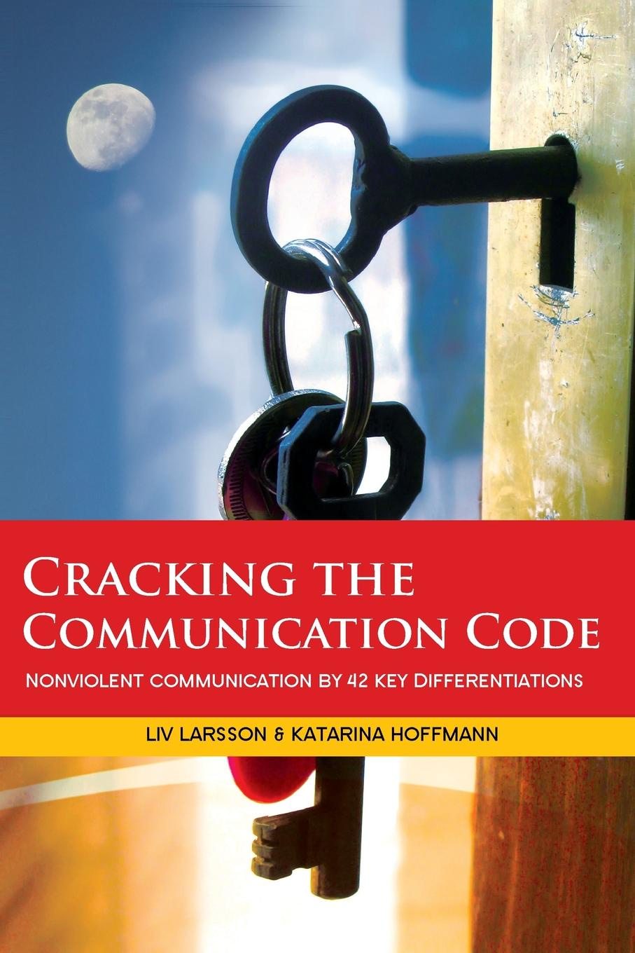 Liv Larsson, Katarina Hoffmann Cracking the Communication Code veronica larsson how to