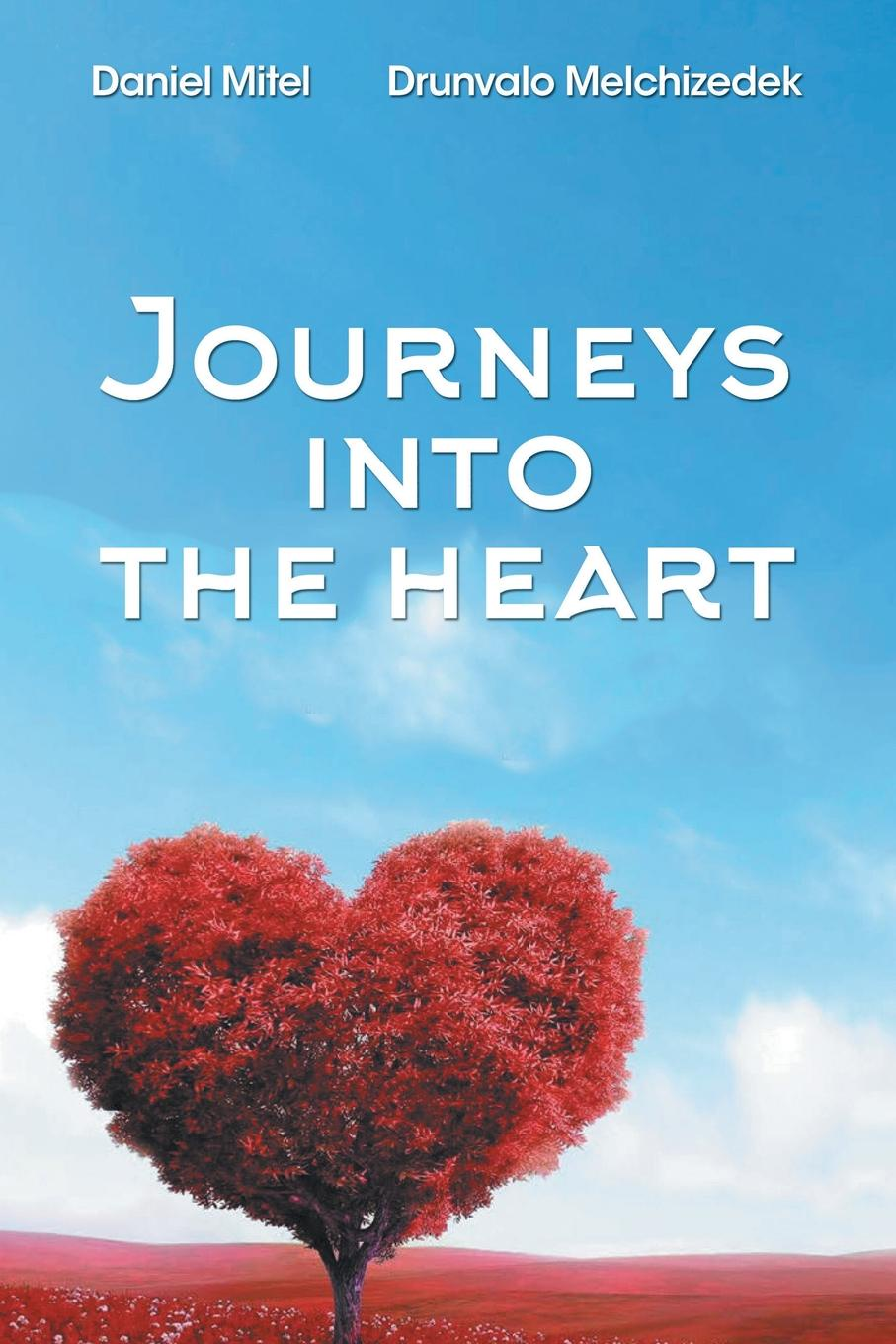 Drunvalo Melchizedek, Daniel Mitel Journeys into the Heart john croiset patrick o connell devotion to the sacred heart of jesus how to practice the sacred heart devotion