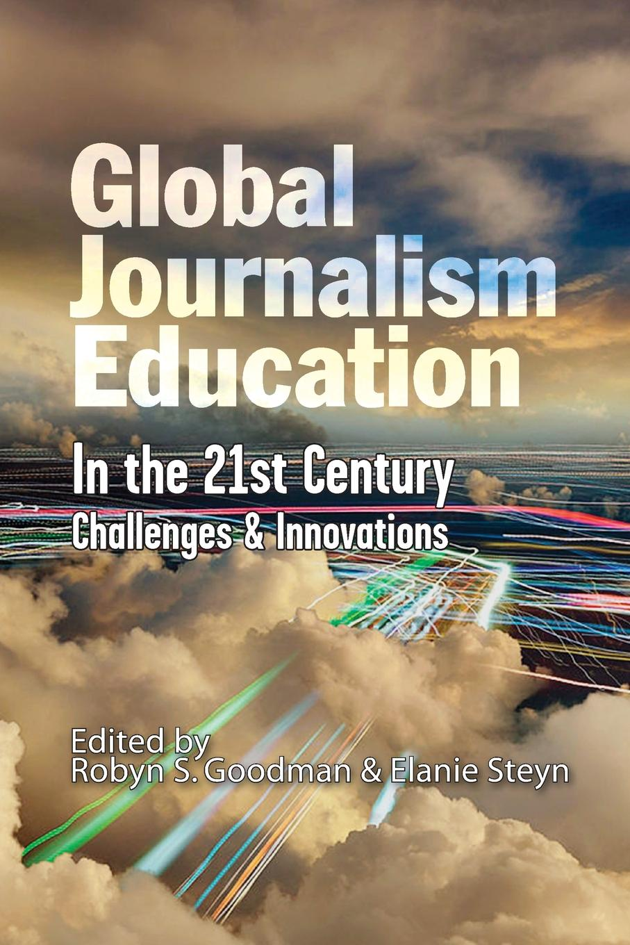 Global Journalism Education In the 21st Century. Challenges & Innovations local journalism in a digital world