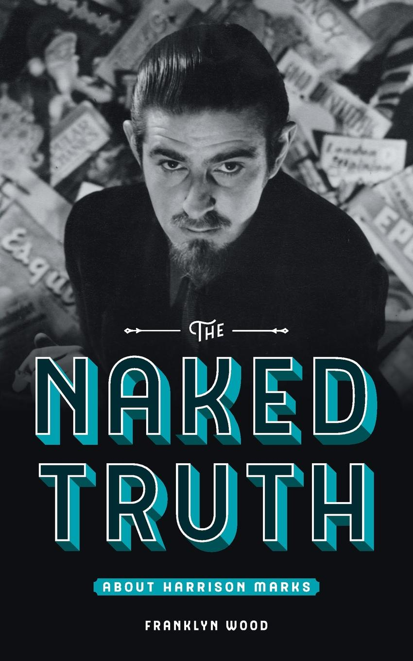 Franklyn Wood The Naked Truth About Harrison Marks dick p k the man in the high castle
