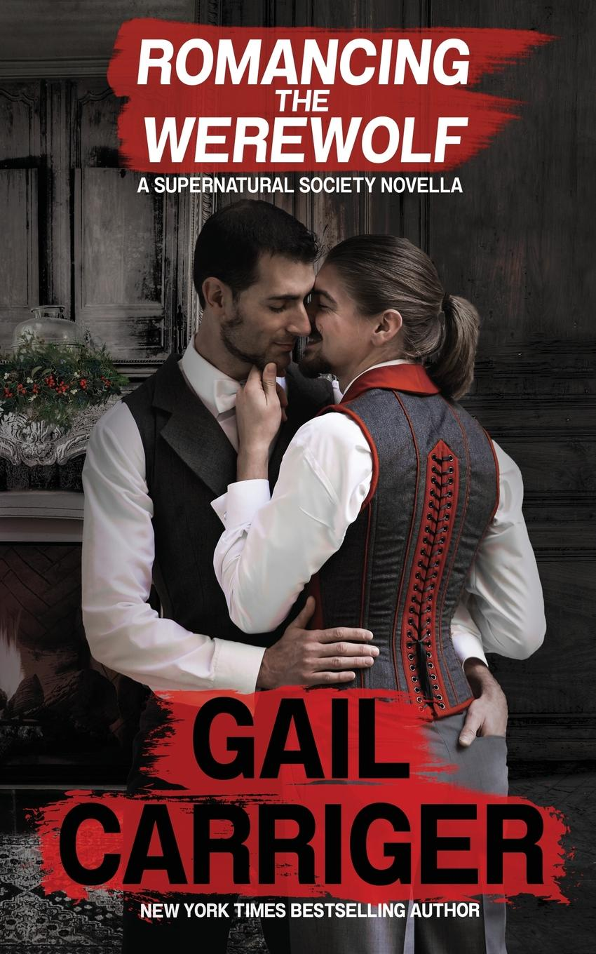 Gail Carriger, G. L. Carriger Romancing the Werewolf. A Supernatural Society Novella jd mcpherson jd mcpherson let the good times roll