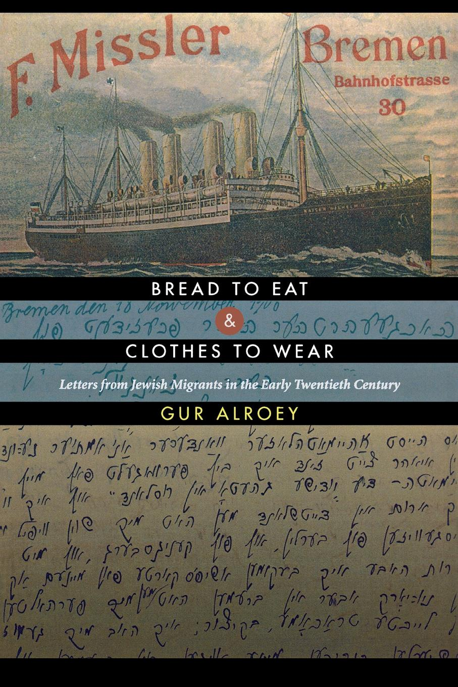 Gur Alroey Bread to Eat and Clothes to Wear. Letters from Jewish Migrants in the Early Twentieth Century the jews in the greek age paper