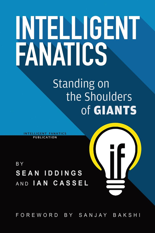 Sean Iddings, Ian Cassel Intelligent Fanatics. Standing On The Shoulders Of Giants on the shoulders of giants