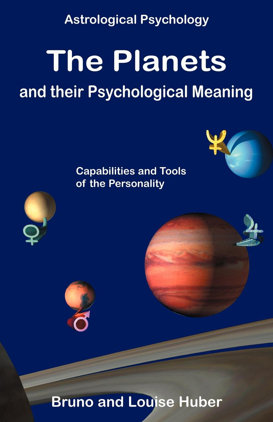 Bruno Huber, Louise Huber The Planets and Their Psychological Meaning frank bruno j psychology a self teaching guide