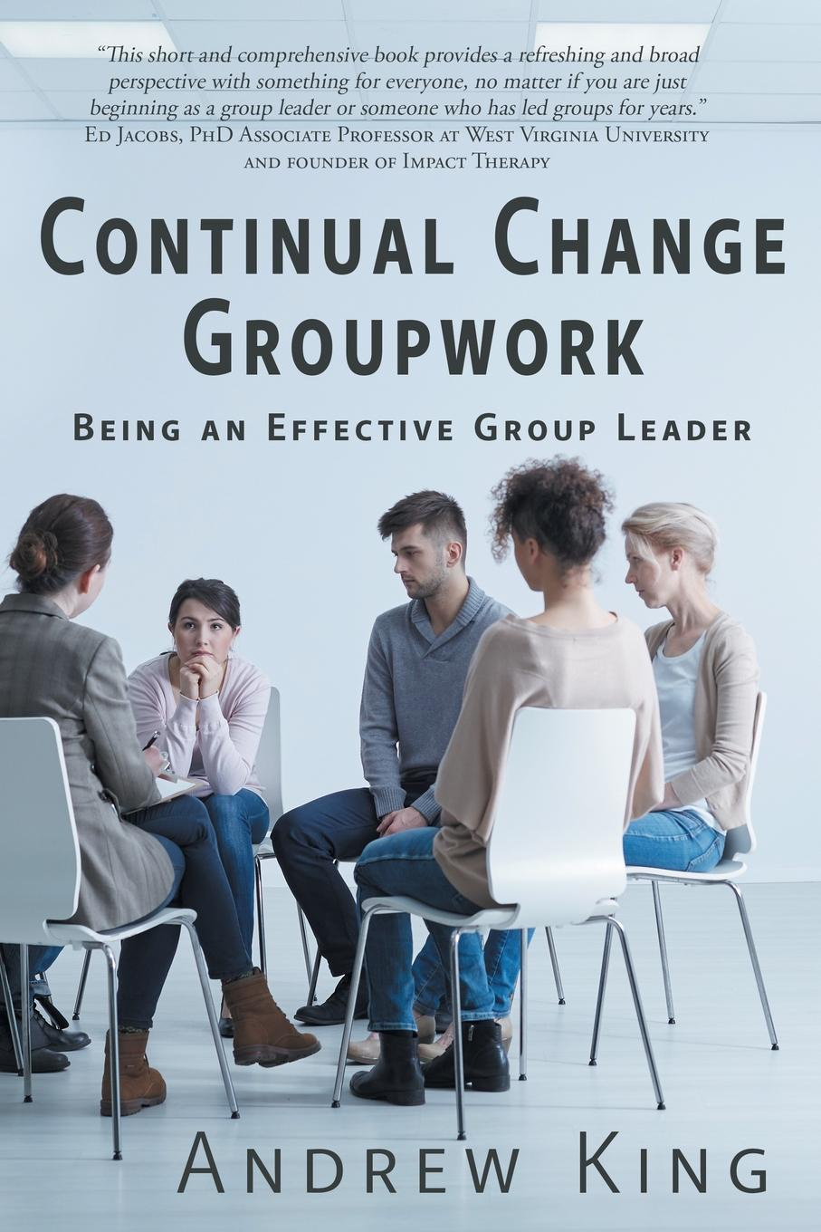 Andrew R King Continual Change Groupwork. Being an Effective Group Leader sheena byrom essential midwifery practice expertise leadership and collaborative working