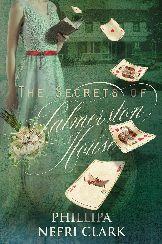Phillipa Nefri Clark The Secrets of Palmerston House