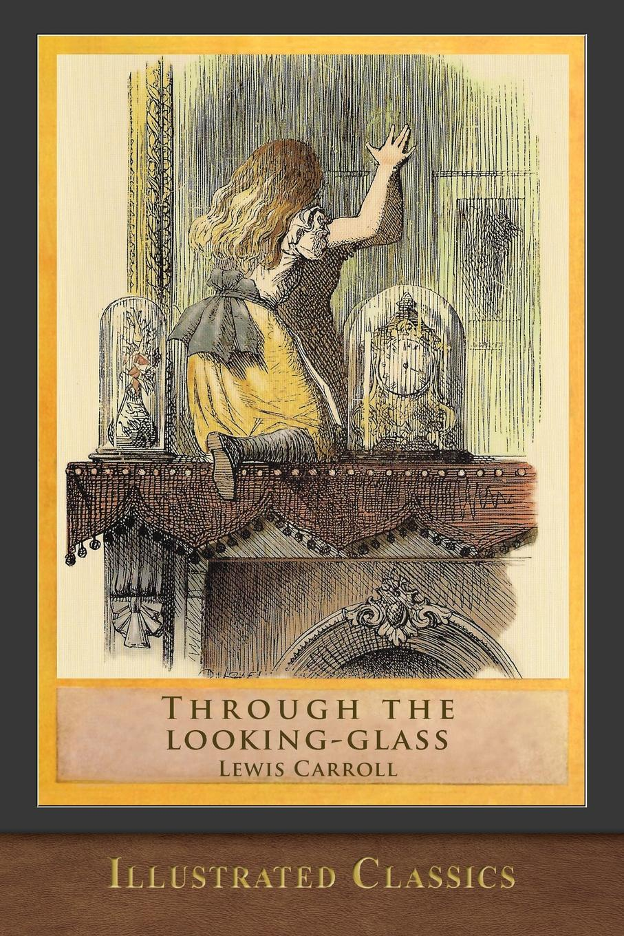 Lewis Carroll Through the Looking-Glass. Illustrated Classic illustrated alice
