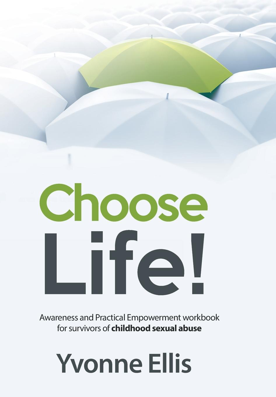 Yvonne Ellis Choose Life!. Awareness and Practical Empowerment workbook for survivors of sexual abuse yvonne vaz ezdani new songs of the survivors the exodus of indians from burma