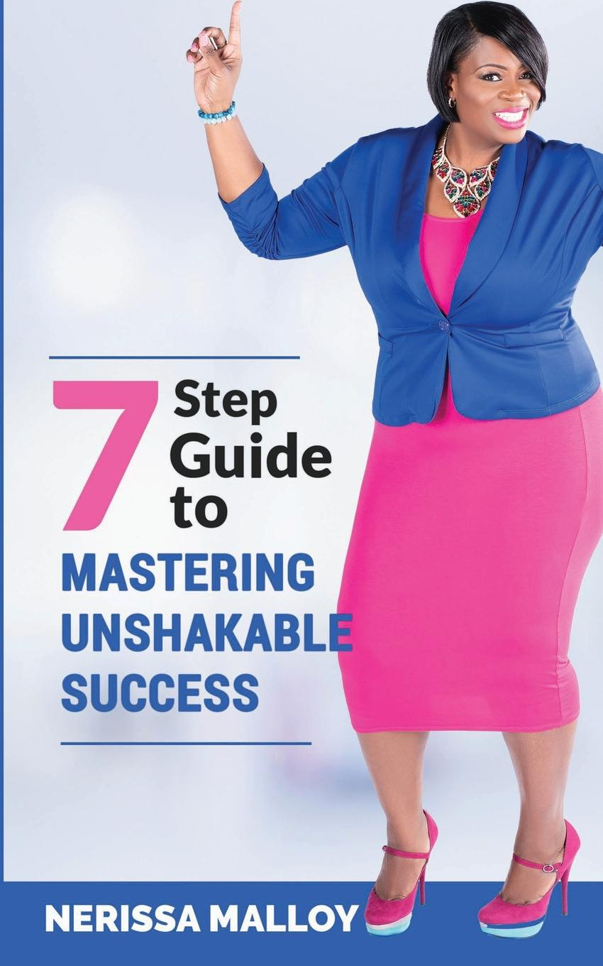 Nerissa Malloy 7 Step Guide to Mastering Unshakable Success