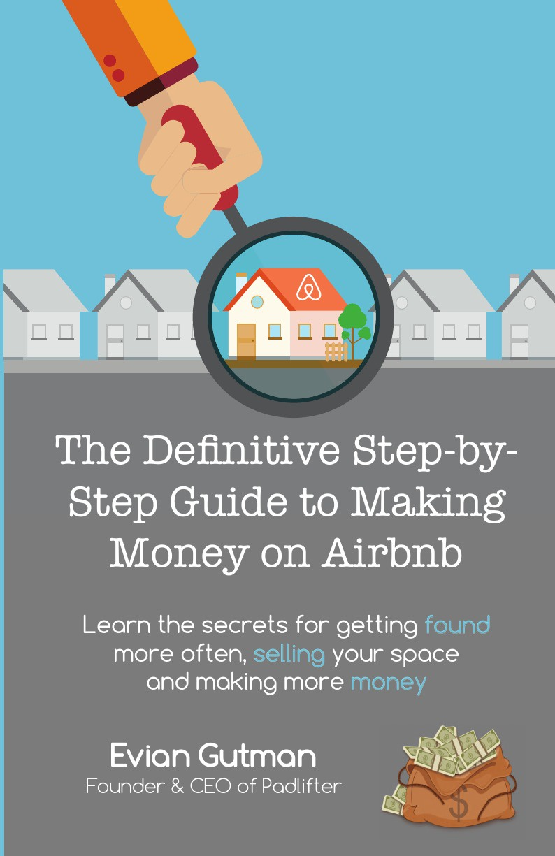 Evian Gutman The Definitive Step-by-Step Guide to Making Money on Airbnb. Learn the Secrets for Getting Found More Often, Selling Your Space and Making More Money