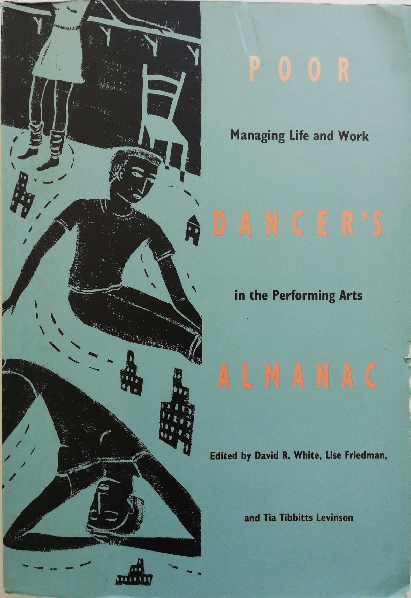 David R. White, Lise Friedman, Tia Levinson. Poor Dancer's Almanac: Managing Life and Work in the Performing Arts